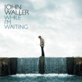 John_Waller-While_I_Am_Waiting