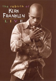 Kirk_Franklin-The_Rebirth_Of_Kirk_Franklin_Live
