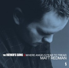 Matt_Redman-The_Fathers_Song_Where_Angels_Fear_To_Tread