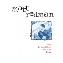 Matt_Redman-The_Friendship_And_The_Fear