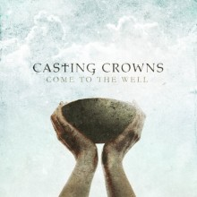 Casting-Crowns-Come-To-The-Well