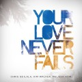 Jesus Culture - Your Love Never Fails