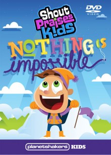 SHOUT PRAISES KIDS Nothing Is Impossible