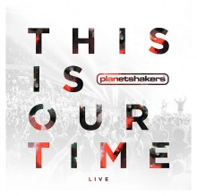 Planetshakers-This_Is_Our_time